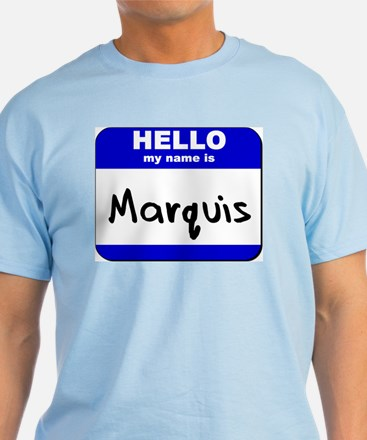 hello my name is marquis T-Shirt