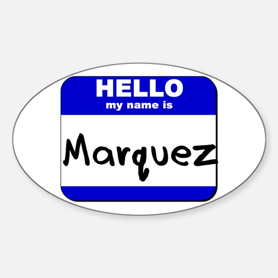 hello my name is marquez Oval Decal