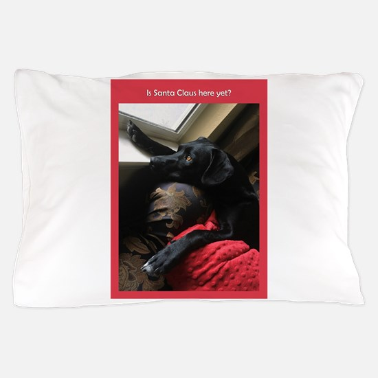 Is Santa Claus Here Yet Pillow Case