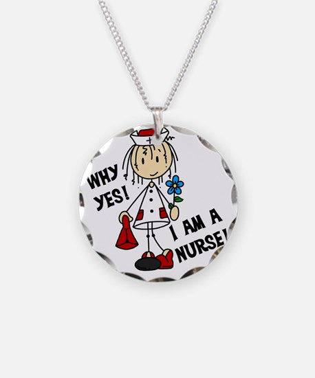 Why Yes I Am A Nurse Necklace