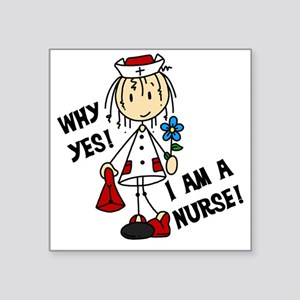"Why Yes I Am A Nurse Square Sticker 3"" x 3"""