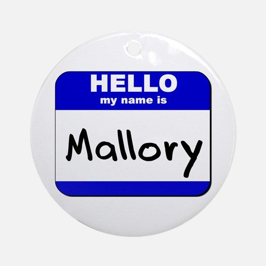 hello my name is mallory  Ornament (Round)