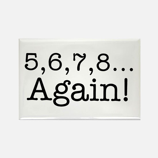 5,6,7,8 Again! Rectangle Magnet (10 pack)