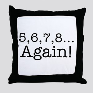 5,6,7,8 Again! Throw Pillow
