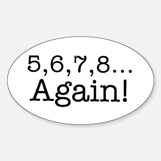 5,6,7,8 Again! Oval Decal