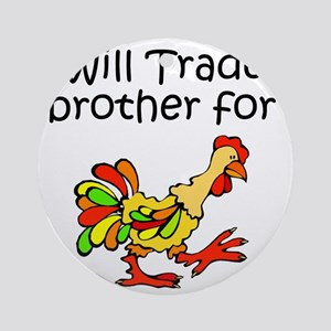 Trade Brother for Chicken Round Ornament
