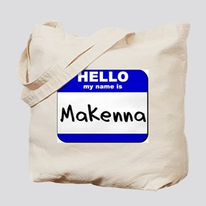 hello my name is makenna Tote Bag