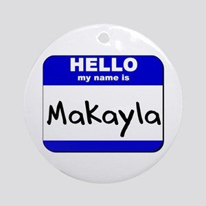 hello my name is makayla  Ornament (Round)