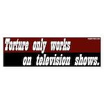 Torture only works on TV bumper sticker