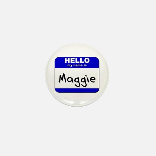 hello my name is maggie Mini Button