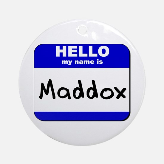 hello my name is maddox  Ornament (Round)