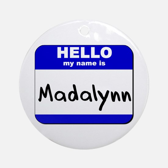 hello my name is madalynn  Ornament (Round)