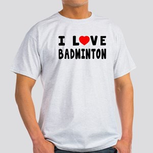 I Love Badminton Light T-Shirt