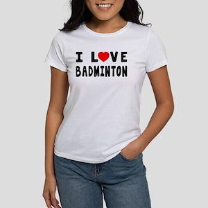 I Love Badminton Women's T-Shirt