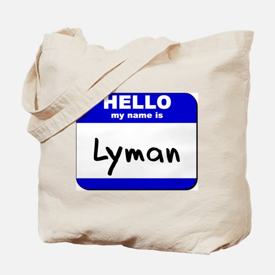 hello my name is lyman Tote Bag
