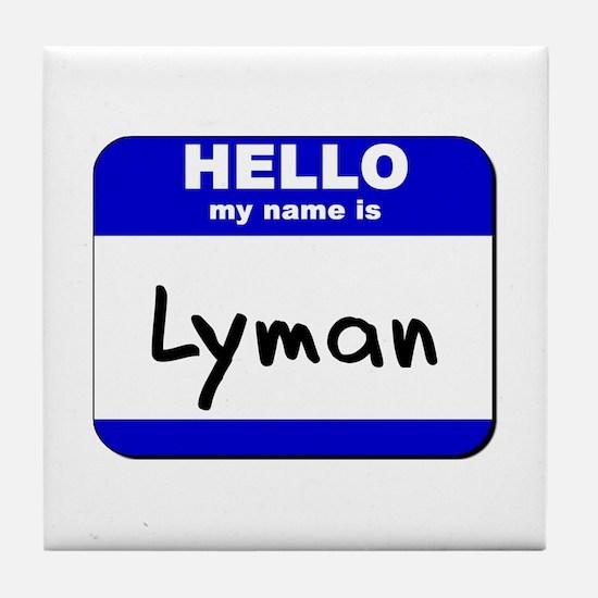 hello my name is lyman  Tile Coaster