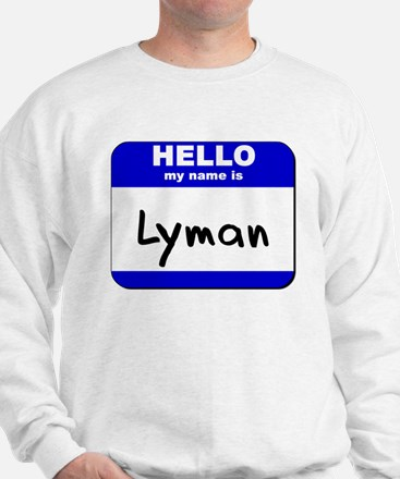 hello my name is lyman Sweatshirt