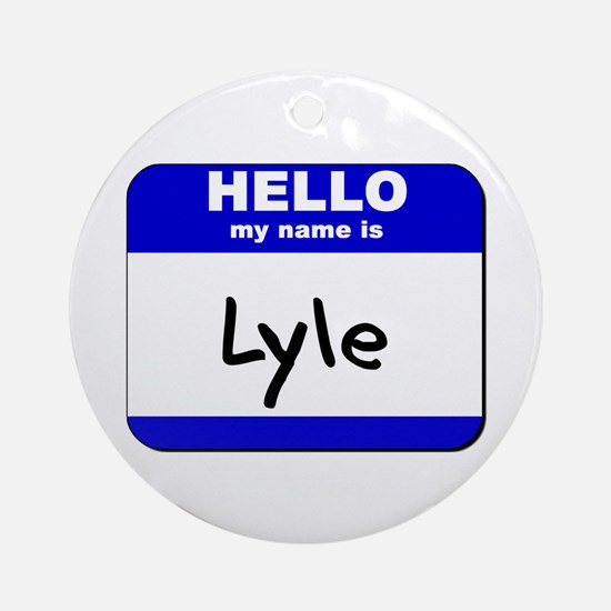 hello my name is lyle  Ornament (Round)