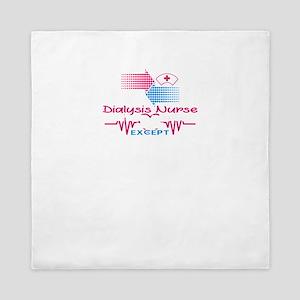 I'm A Dialysis Nurse Queen Duvet