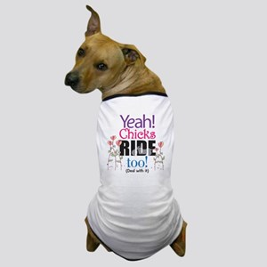 Yeah, Chicks Ride Too Dog T-Shirt