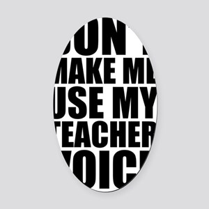 Don't Make Me Use My Teacher Voice Oval Car Magnet