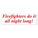 Firefighters Do It All Night Long - Bumper Sticker
