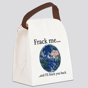 Frack Me and I'll  frack you back Canvas Lunch Bag