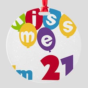 Kiss Me I'm 21 Round Ornament