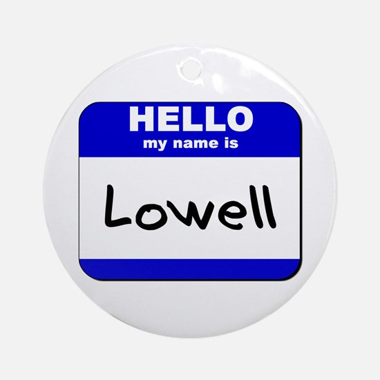 hello my name is lowell  Ornament (Round)