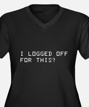 I logged off for this? Plus Size T-Shirt