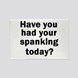 Have you had your spanking today? Rectangle Magnet