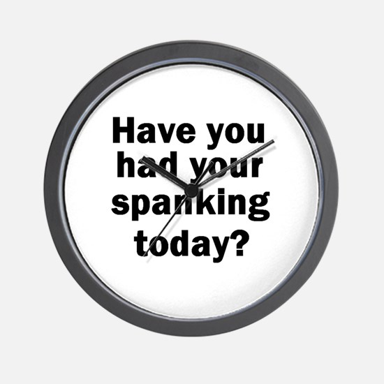 Have you had your spanking today? Wall Clock