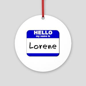 hello my name is lorene  Ornament (Round)