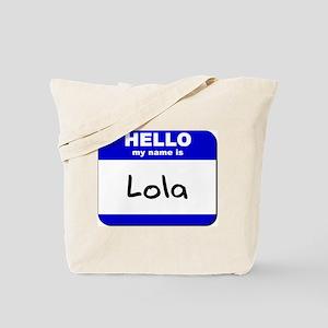 hello my name is lola Tote Bag