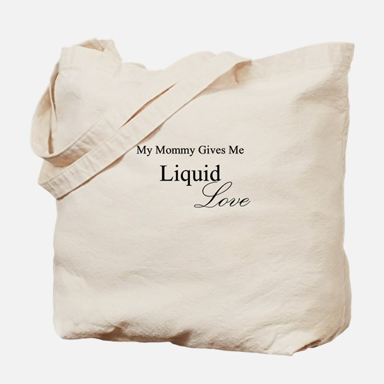 MY MOMMY GIVES ME LIQUID GOLD Tote Bag