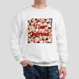 I Love Mushrooms! Sweatshirt