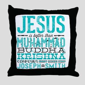 Jesus Is Better Throw Pillow