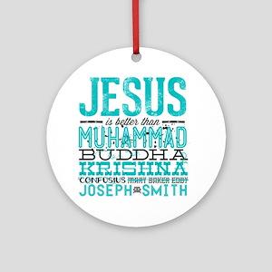 Jesus Is Better Round Ornament