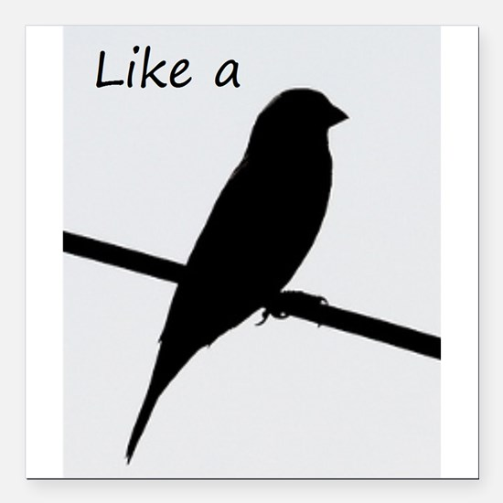 """Like a Bird on a Wire Square Car Magnet 3"""" x 3"""""""