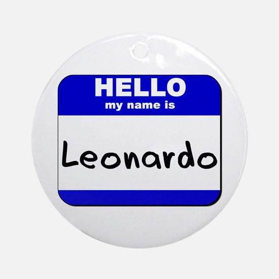hello my name is leonardo  Ornament (Round)