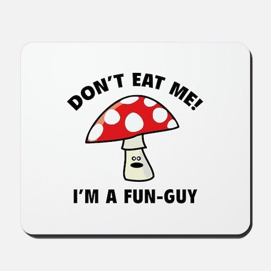 Don't Eat Me! I'm A Fun-Guy. Mousepad