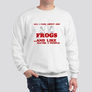 All I care about are Frogs Sweatshirt
