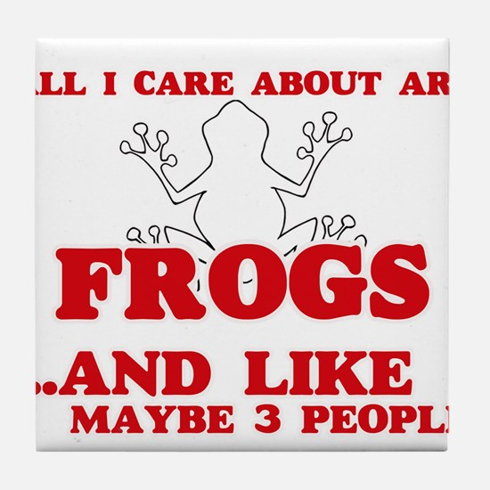 All I care about are Frogs Tile Coaster
