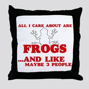 All I care about are Frogs Throw Pillow