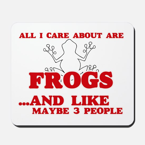 All I care about are Frogs Mousepad