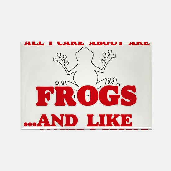 All I care about are Frogs Magnets
