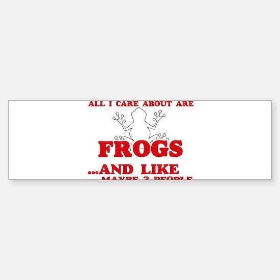 All I care about are Frogs Bumper Bumper Bumper Sticker