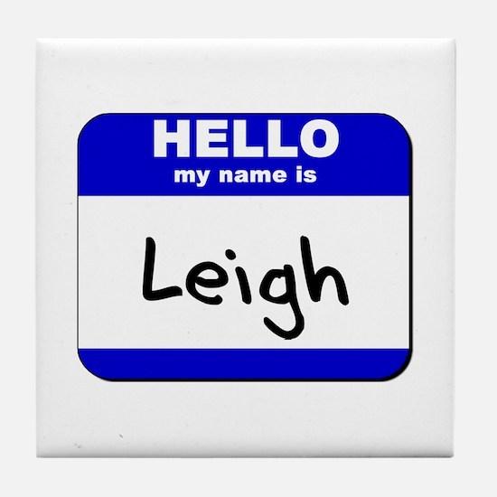 hello my name is leigh  Tile Coaster