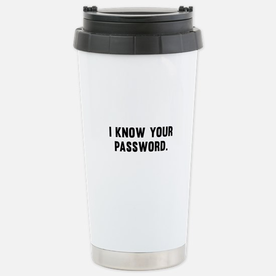 I Know Your Password Stainless Steel Travel Mug