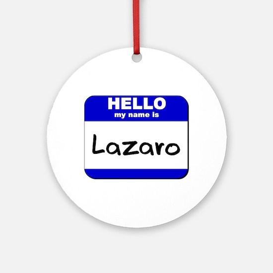 hello my name is lazaro  Ornament (Round)